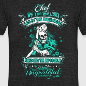 Chef we the willing led by the unknowing - Unisex Tri-Blend T-Shirt by American Apparel