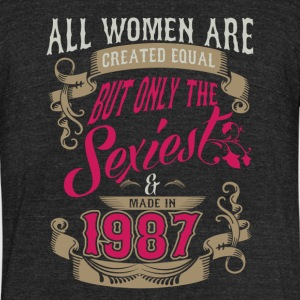 Women Created Equal Only Sexiest Are Made In 1987 - Unisex Tri-Blend T-Shirt by American Apparel