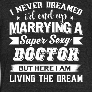 I'd End Up Marrying A Doctor T Shirt - Unisex Tri-Blend T-Shirt by American Apparel