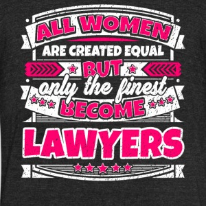 Women Are Created Equal Finest Become Lawyers - Unisex Tri-Blend T-Shirt by American Apparel