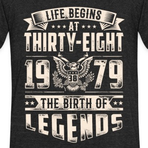 Life Begins at Thirty-Eight Legends 1979 for 2017 - Unisex Tri-Blend T-Shirt by American Apparel