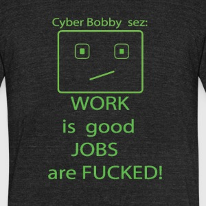 cyberbobbysezjobsare - Unisex Tri-Blend T-Shirt by American Apparel