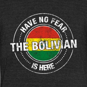 Have No Fear The Bolivian Is Here - Unisex Tri-Blend T-Shirt by American Apparel