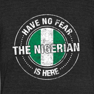 Have No Fear The Nigerian Is Here Shirt - Unisex Tri-Blend T-Shirt by American Apparel