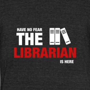 Have No Fear The Librarian Is Here - Unisex Tri-Blend T-Shirt by American Apparel