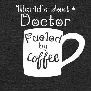 World's Best Doctor Fueled By Coffee - Unisex Tri-Blend T-Shirt by American Apparel