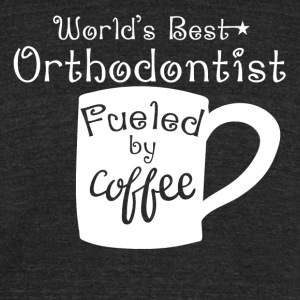 World's Best Orthodontist Fueled By Coffee - Unisex Tri-Blend T-Shirt by American Apparel