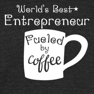 World's Best Entrepreneur Fueled By Coffee - Unisex Tri-Blend T-Shirt by American Apparel