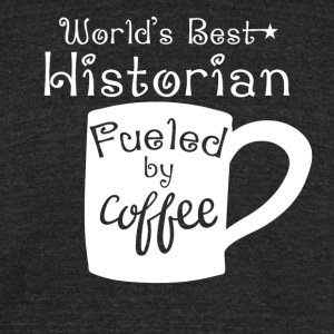 World's Best Historian Fueled By Coffee - Unisex Tri-Blend T-Shirt by American Apparel
