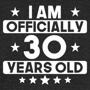 I Am Officially 30 Years Old 30th Birthday - Unisex Tri-Blend T-Shirt by American Apparel