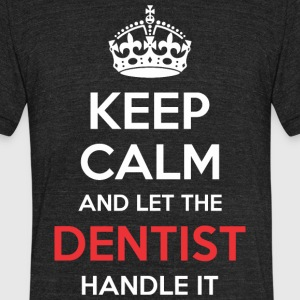 Keep Calm And Let Dentist Handle It - Unisex Tri-Blend T-Shirt by American Apparel