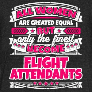 Women Are Equal Finest Become Flight Attendants - Unisex Tri-Blend T-Shirt by American Apparel