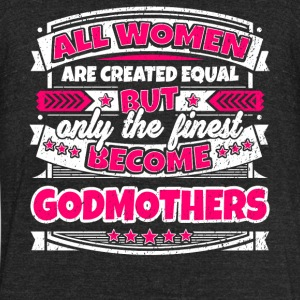 Women Are Created Equal Finest Become Godmothers - Unisex Tri-Blend T-Shirt by American Apparel