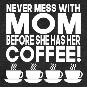 Never Mess With Mom Before She Has Her Coffee - Unisex Tri-Blend T-Shirt by American Apparel