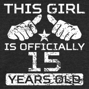 This Girl Is Officially 15 Years Old - Unisex Tri-Blend T-Shirt by American Apparel