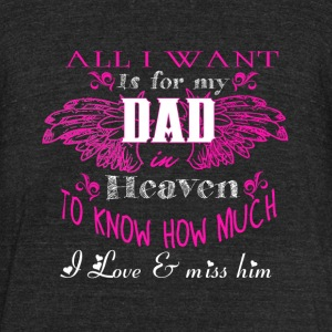 I Want Is For My Dad Heaven T Shirt - Unisex Tri-Blend T-Shirt by American Apparel