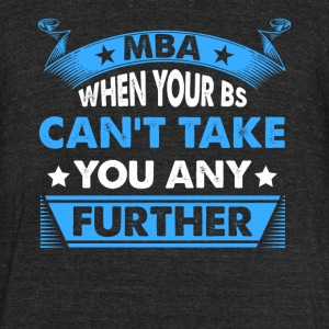 Master's Degree: MBA - When Your BS Can't Take You - Unisex Tri-Blend T-Shirt by American Apparel