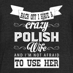I Have A Crazy Polish Wife T Shirt - Unisex Tri-Blend T-Shirt by American Apparel