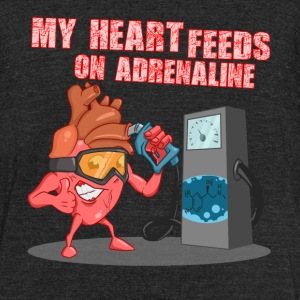 My heart feeds on adrenaline - Unisex Tri-Blend T-Shirt by American Apparel