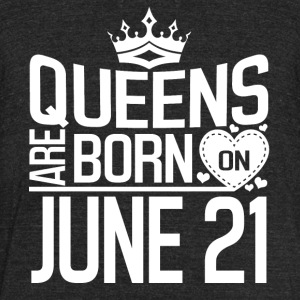 Queens are born on June 21 - Unisex Tri-Blend T-Shirt by American Apparel