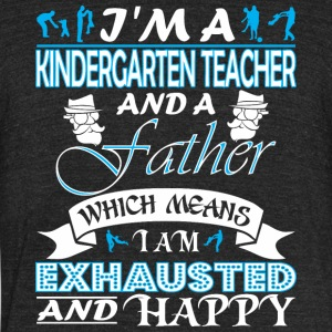 Im Kindergarten Teachr Father Which Mean Exhausted - Unisex Tri-Blend T-Shirt by American Apparel