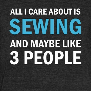 All I Care About is Sewing - Unisex Tri-Blend T-Shirt by American Apparel