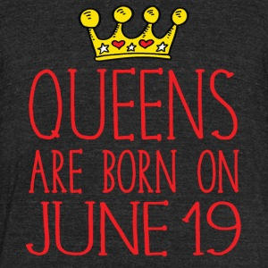 Queens are born on June 19 - Unisex Tri-Blend T-Shirt by American Apparel