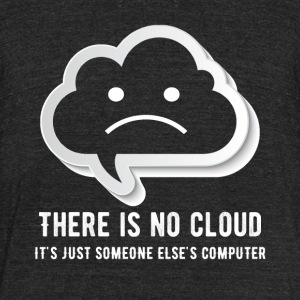 there is no cloud it's just someone elsescomputing - Unisex Tri-Blend T-Shirt by American Apparel