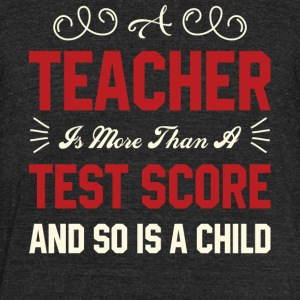 Teacher Is More Than A Test Score T Shirt - Unisex Tri-Blend T-Shirt by American Apparel