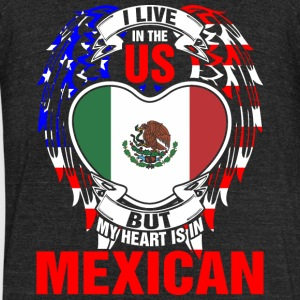 I Live In The Us But My Heart Is In Mexican - Unisex Tri-Blend T-Shirt by American Apparel