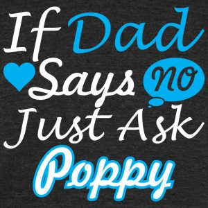 If Dad Says No Just Ask Poppy - Unisex Tri-Blend T-Shirt by American Apparel