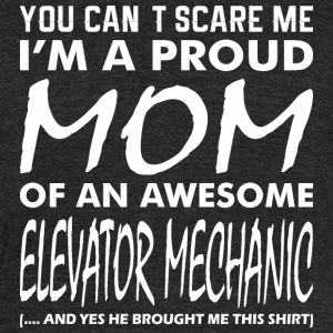 Cant Scare Me Proud Mom Awesome Elevator Mechanic - Unisex Tri-Blend T-Shirt by American Apparel