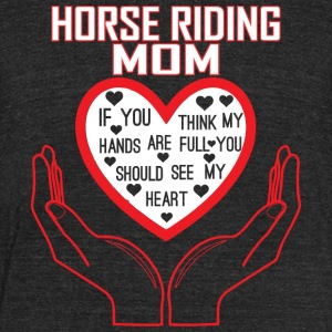 Horse Riding Mom You Think My Hands Full See Heart - Unisex Tri-Blend T-Shirt by American Apparel