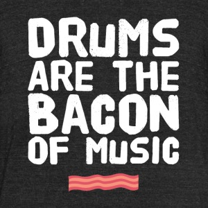 Drums are the bacon of music - Unisex Tri-Blend T-Shirt by American Apparel