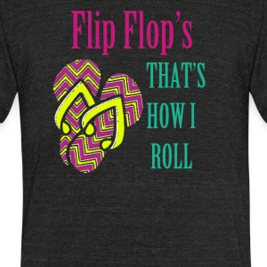 Flip Flops that's how i roll - Unisex Tri-Blend T-Shirt by American Apparel