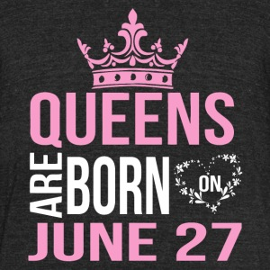 Queens are born on JUNE 27 - Unisex Tri-Blend T-Shirt by American Apparel
