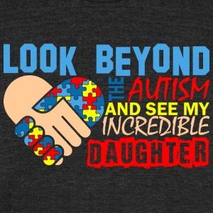Look Beyond Autism And See My Incredible Daughter - Unisex Tri-Blend T-Shirt by American Apparel