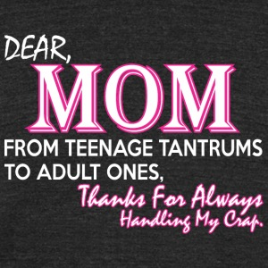 Mom From Teenage Tantrums To Adult Ones - Unisex Tri-Blend T-Shirt by American Apparel