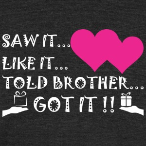 Saw It Liked It Told Brother Got It - Unisex Tri-Blend T-Shirt by American Apparel