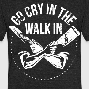 Go Cry in the Walk in - Unisex Tri-Blend T-Shirt by American Apparel