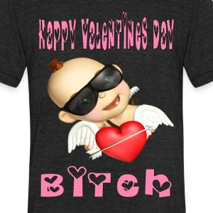 happy_valentines_day_bitch - Unisex Tri-Blend T-Shirt by American Apparel