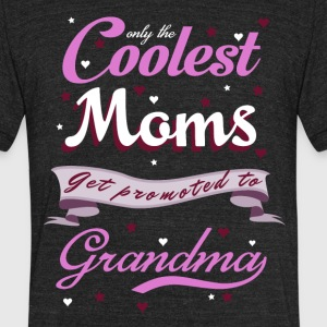 Only The Coolest Moms Promoted To Grandma T Shirt - Unisex Tri-Blend T-Shirt by American Apparel