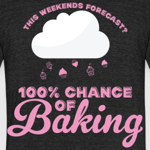 This Weekends Forecast 100% Chance Of Baking Shirt - Unisex Tri-Blend T-Shirt by American Apparel