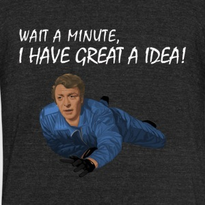 Wait a minute, I have an idea! - Unisex Tri-Blend T-Shirt by American Apparel