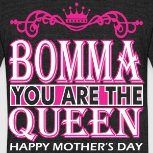 Bomma You Are The Queen Happy Mothers Day - Unisex Tri-Blend T-Shirt by American Apparel