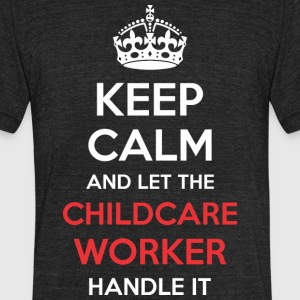 Keep Calm And Let Childcare Worker Handle It - Unisex Tri-Blend T-Shirt by American Apparel