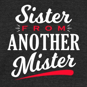 Sister from another Mister - Unisex Tri-Blend T-Shirt by American Apparel