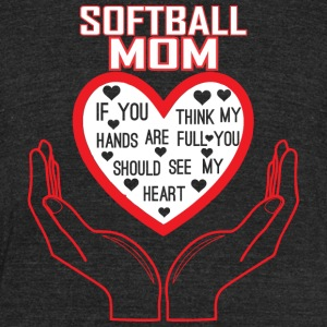 Softball Mom You Think My Hands Full See My Heart - Unisex Tri-Blend T-Shirt by American Apparel