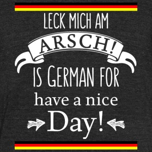 Funny German Translations Leck mich am Arsch! - Unisex Tri-Blend T-Shirt by American Apparel
