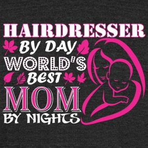Hairdresser By Day Worlds Best Mom By Night - Unisex Tri-Blend T-Shirt by American Apparel